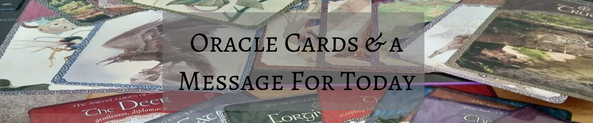 Oracles Cards and a message for today by A journey into Magic