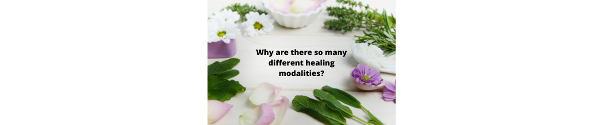 Why are there so many different healing modalities?