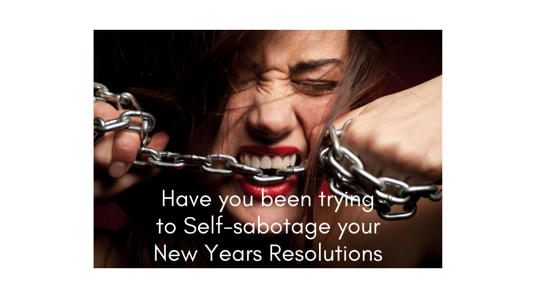 Have you been trying to Self-sabotage your New Years Resolutions